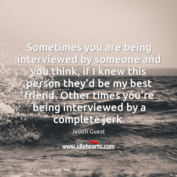 Image, Sometimes you are being interviewed by someone and you think, if I knew this person