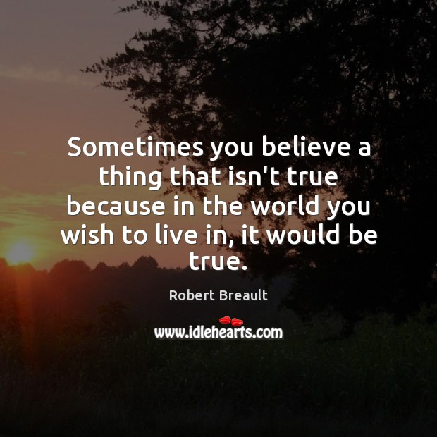 Sometimes you believe a thing that isn't true because in the world Image