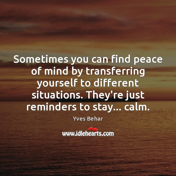 Sometimes you can find peace of mind by transferring yourself to different Image