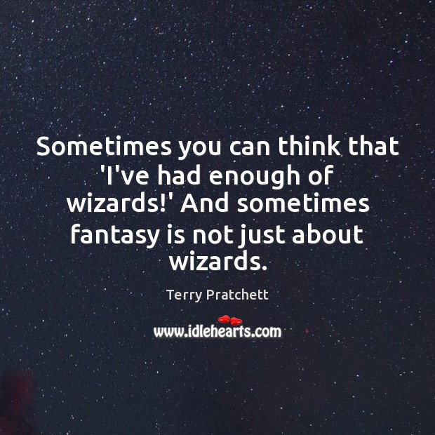 Sometimes you can think that 'I've had enough of wizards!' And Image