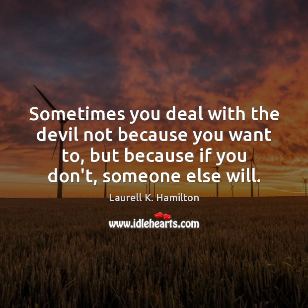 Image, Sometimes you deal with the devil not because you want to, but