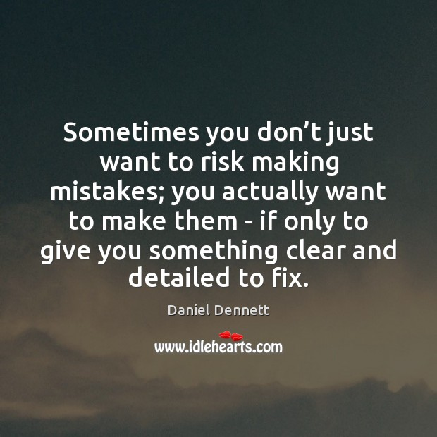 Sometimes you don't just want to risk making mistakes; you actually Image