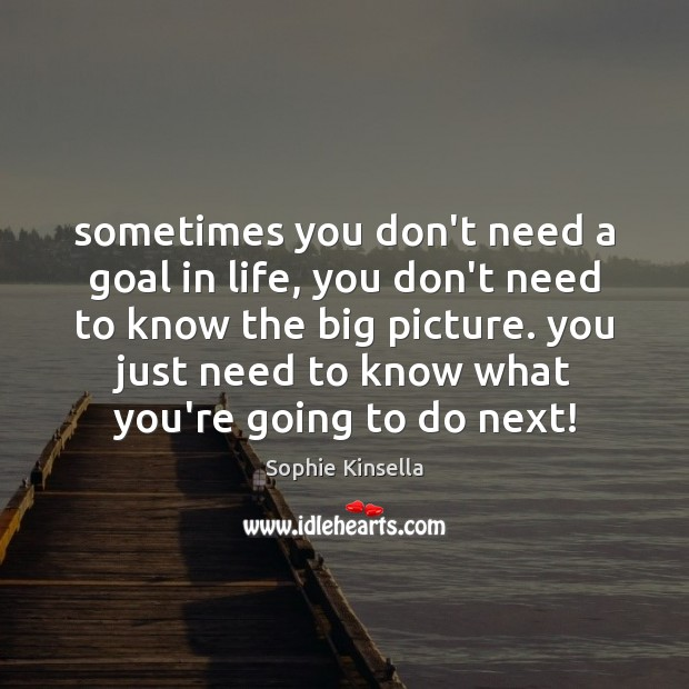 Sometimes you don't need a goal in life, you don't need to Goal Quotes Image