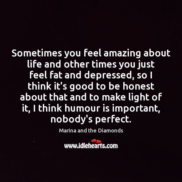 Sometimes you feel amazing about life and other times you just feel Image