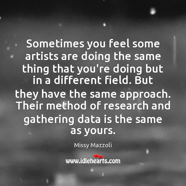 Sometimes you feel some artists are doing the same thing that you're Missy Mazzoli Picture Quote