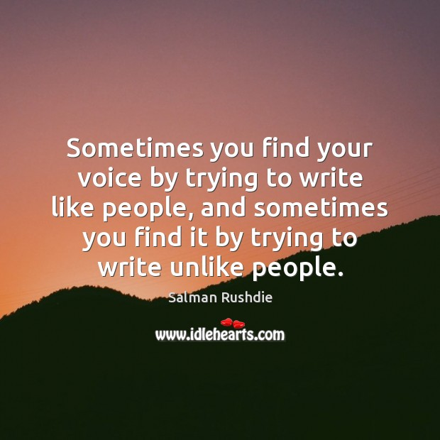 Image, Sometimes you find your voice by trying to write like people, and