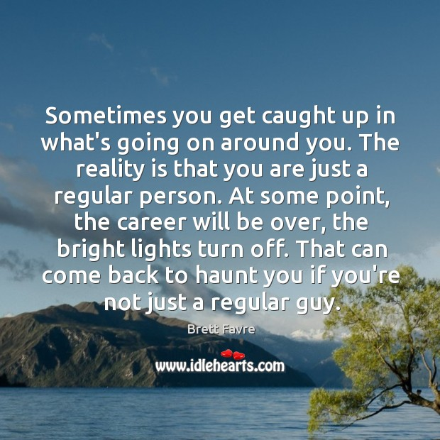 Sometimes you get caught up in what's going on around you. The Image