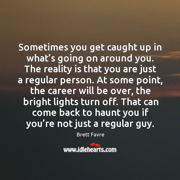 Sometimes you get caught up in what's going on around you. Image