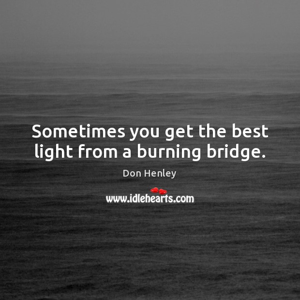 Image, Sometimes you get the best light from a burning bridge.