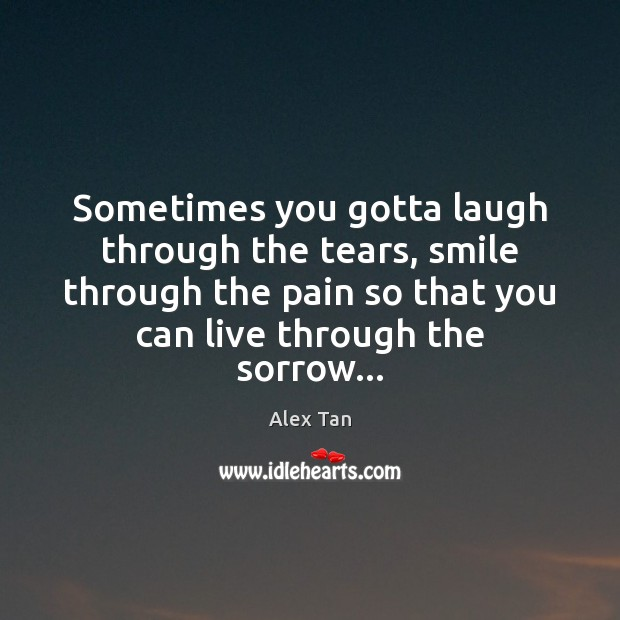 Image, Sometimes you gotta laugh through the tears, smile through the pain so
