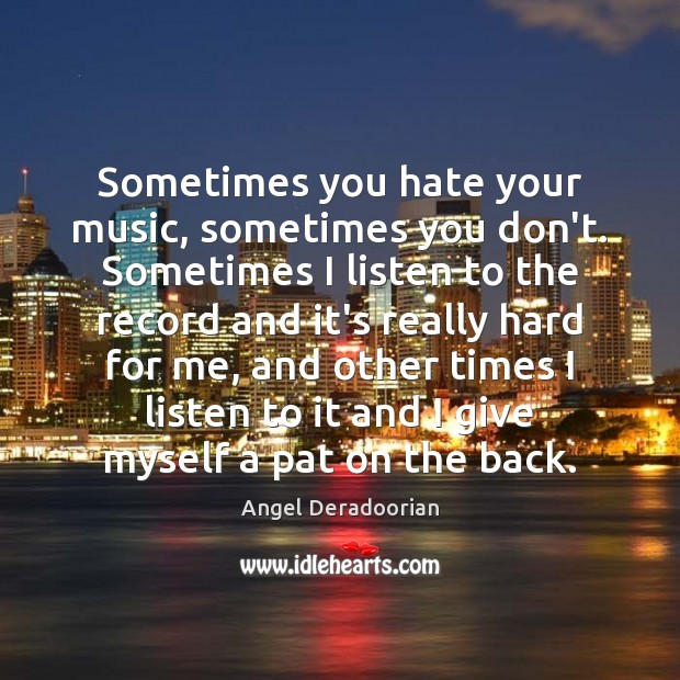 Image, Sometimes you hate your music, sometimes you don't. Sometimes I listen to