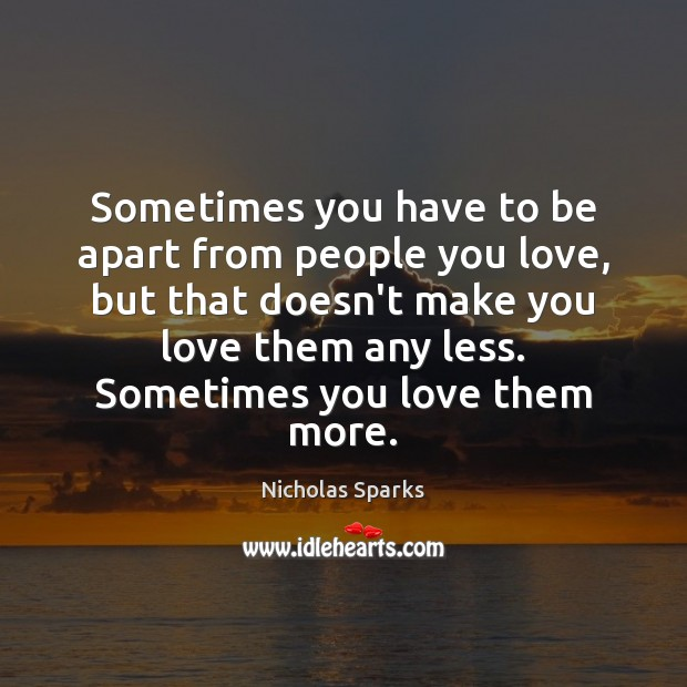 Sometimes you have to be apart from people you love, but that Image