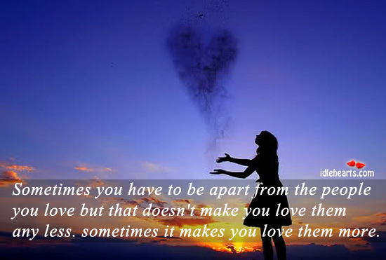 Sometimes, Being Apart From Ones You Love… Makes You Love Them More