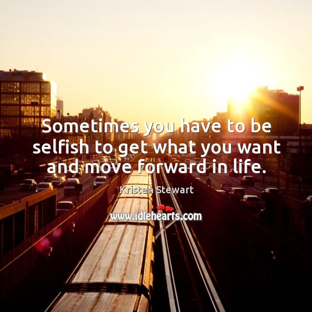 Sometimes you have to be selfish to get what you want and move forward in life. Image