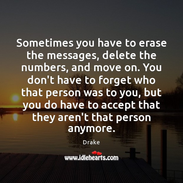 Sometimes you have to erase the messages, delete the numbers, and move on. Awesome Quotes Image