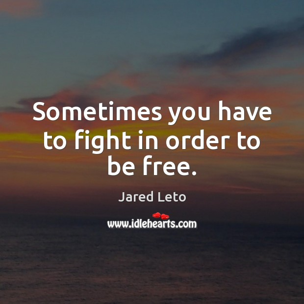 Sometimes you have to fight in order to be free. Image