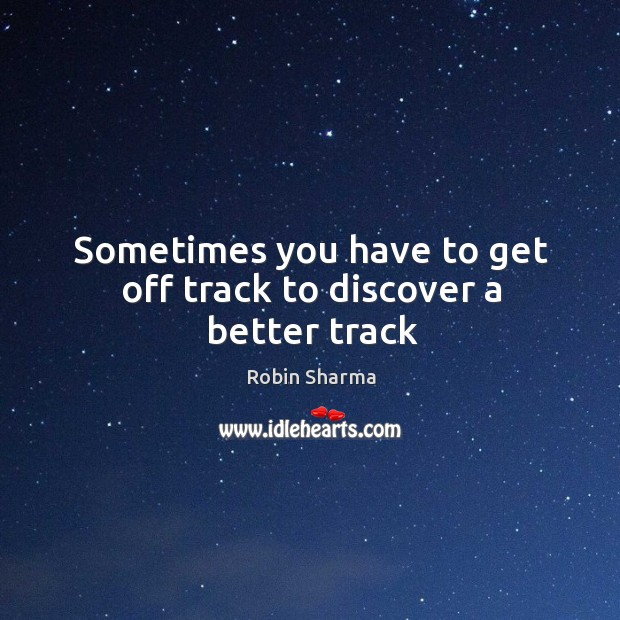 Image, Sometimes you have to get off track to discover a better track