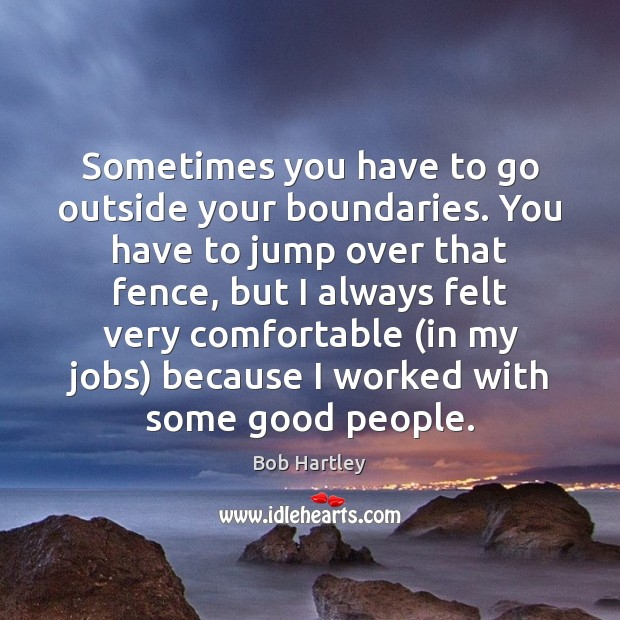 Image, Sometimes you have to go outside your boundaries. You have to jump