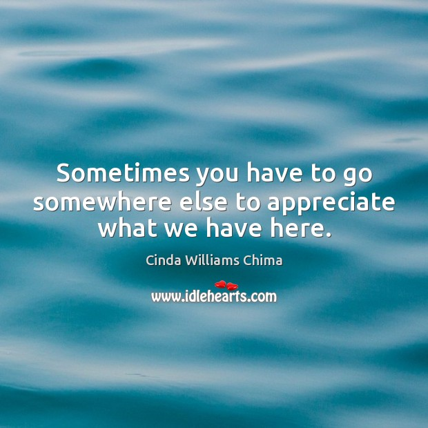 Sometimes you have to go somewhere else to appreciate what we have here. Image