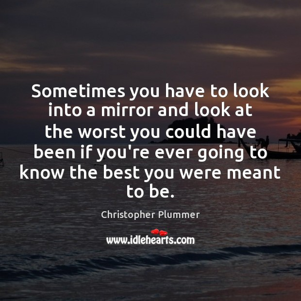 Sometimes you have to look into a mirror and look at the Image