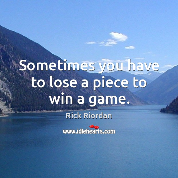 Sometimes you have to lose a piece to win a game. Image
