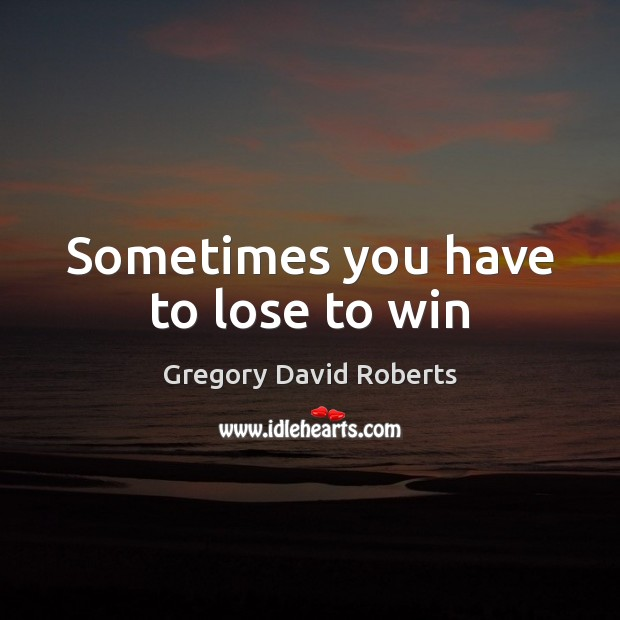 Image, Sometimes you have to lose to win