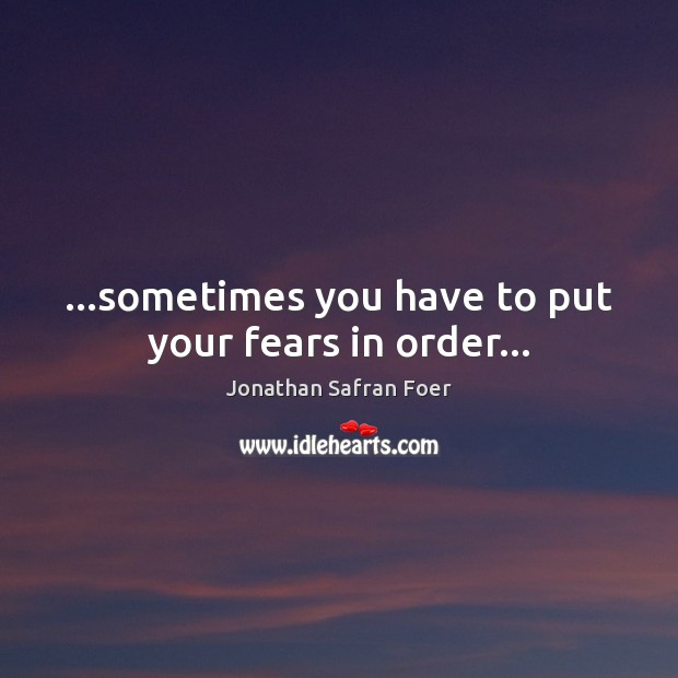 Image, …sometimes you have to put your fears in order…