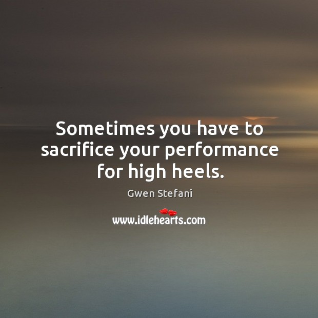 Sometimes you have to sacrifice your performance for high heels. Image