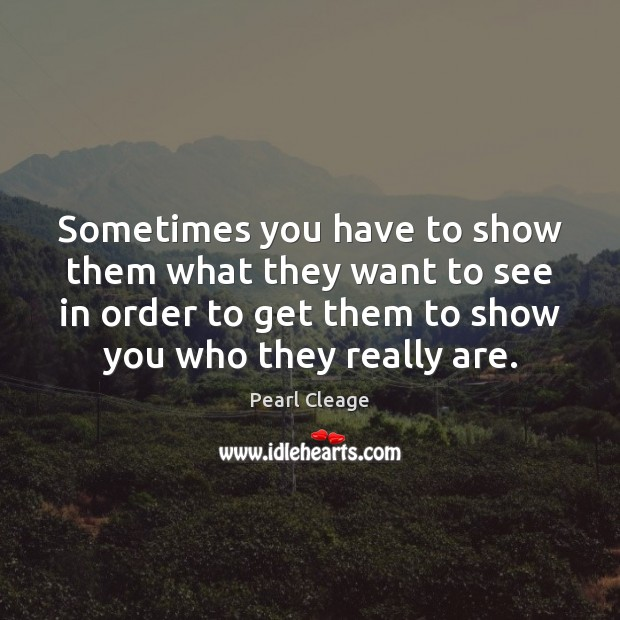 Sometimes you have to show them what they want to see in Pearl Cleage Picture Quote