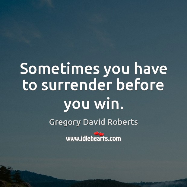 Image, Sometimes you have to surrender before you win.