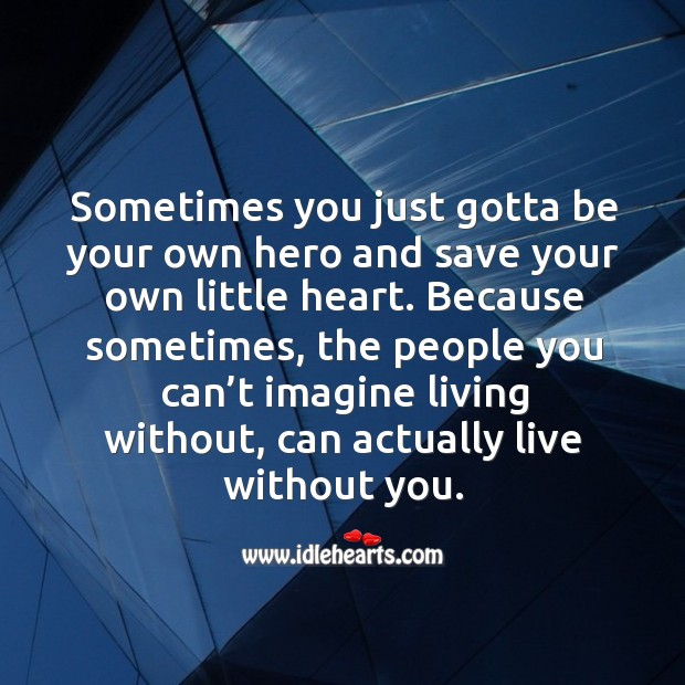 Sometimes you just gotta be your own hero and save your own little heart. Image