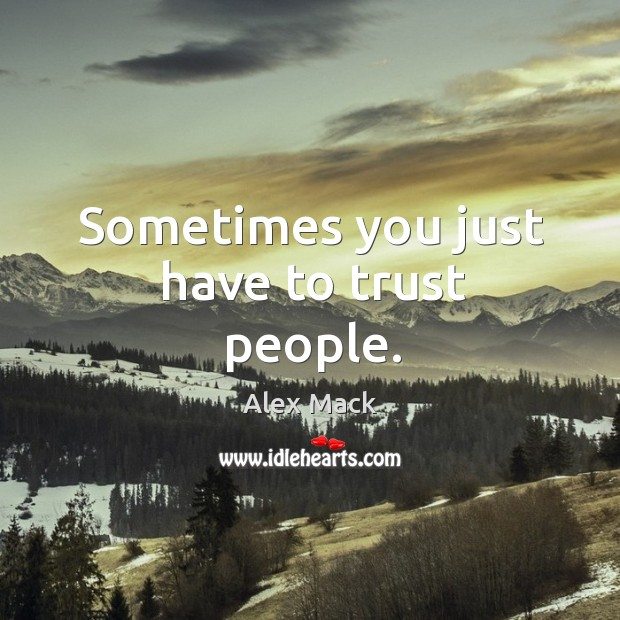 Sometimes you just have to trust people. Image