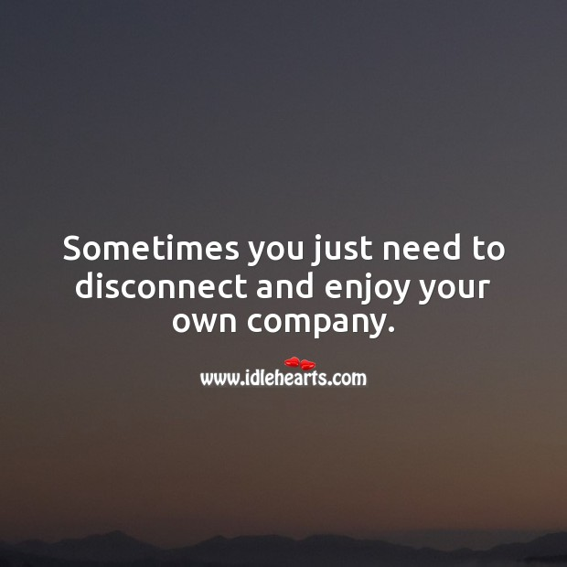 Image, Sometimes you just need to disconnect and enjoy your own company.