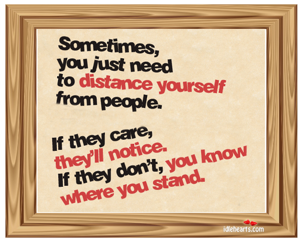 Sometimes You Just Need To Distance Yourself…