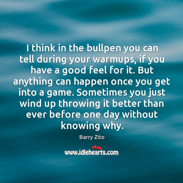 Sometimes you just wind up throwing it better than ever before one day without knowing why. Barry Zito Picture Quote