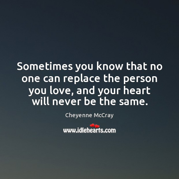 Image, Sometimes you know that no one can replace the person you love,