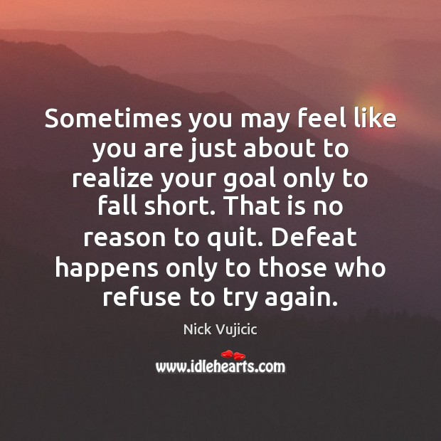 Sometimes you may feel like you are just about to realize your Try Again Quotes Image