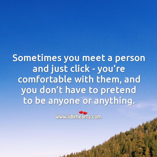Sometimes you meet a person and just click. Pretend Quotes Image