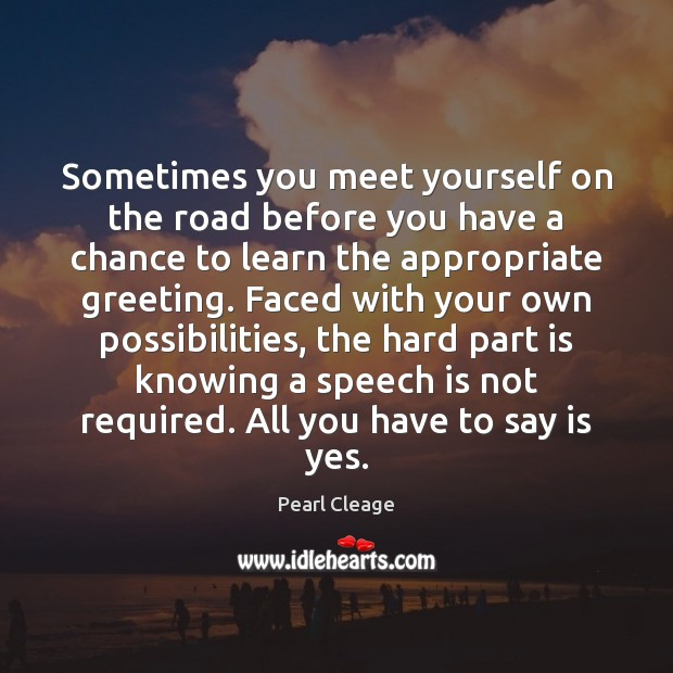 Sometimes you meet yourself on the road before you have a chance Pearl Cleage Picture Quote