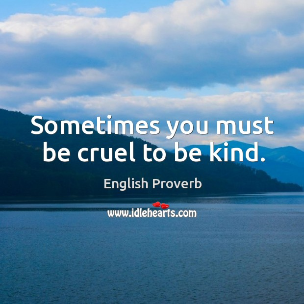 Image, Sometimes you must be cruel to be kind.