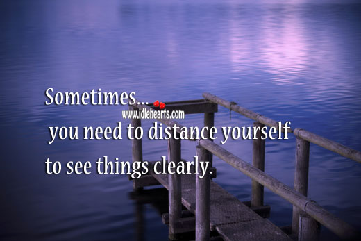 Sometimes you need to distance yourself to see things clearly. Image