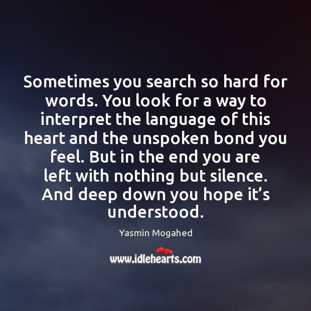 Sometimes you search so hard for words. You look for a way Yasmin Mogahed Picture Quote