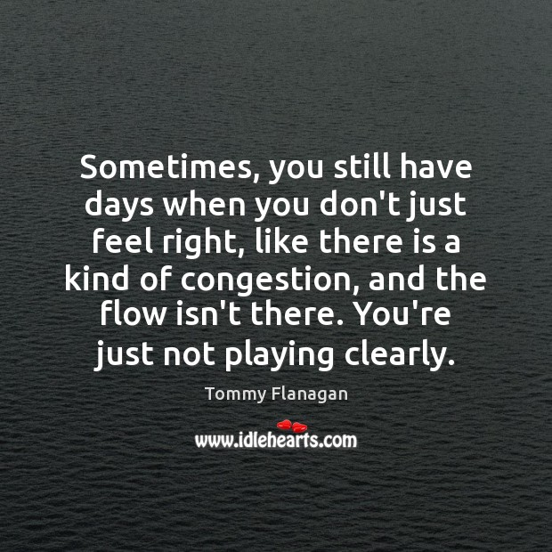 Sometimes, you still have days when you don't just feel right, like Image