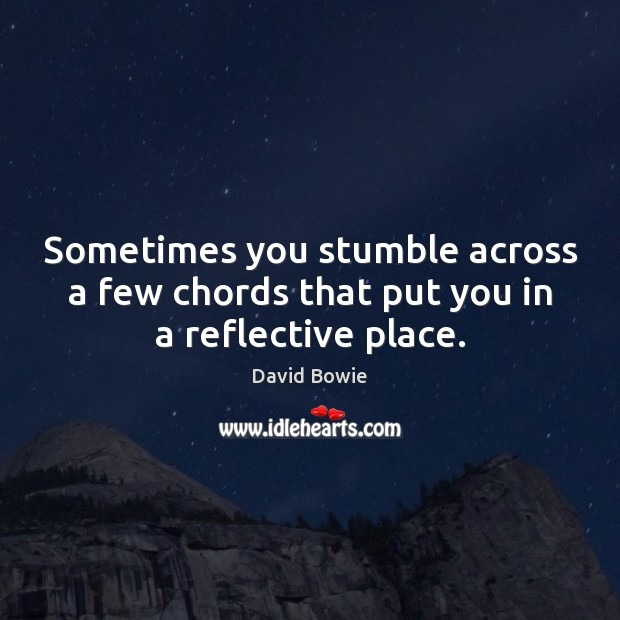 Sometimes you stumble across a few chords that put you in a reflective place. Image