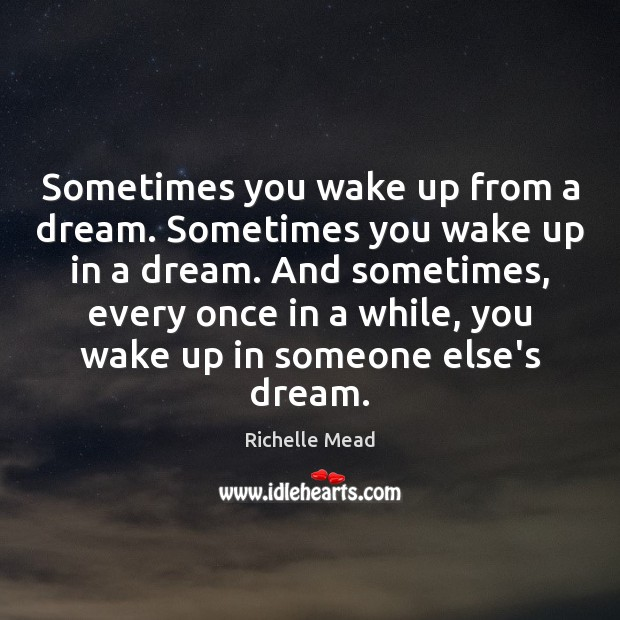 Image, Sometimes you wake up from a dream. Sometimes you wake up in