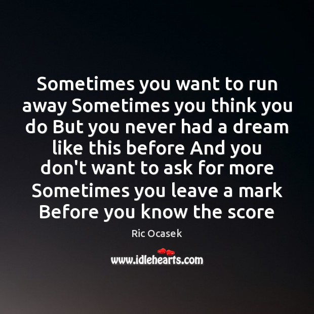 Sometimes you want to run away Sometimes you think you do But Image