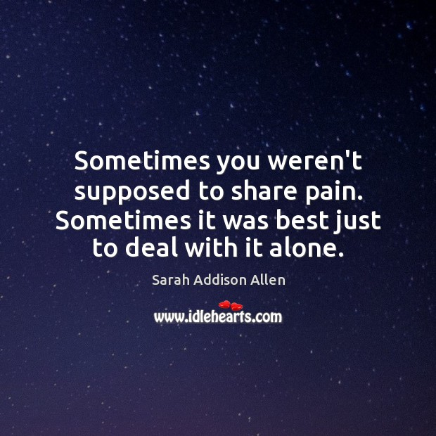Sometimes you weren't supposed to share pain. Sometimes it was best just Image