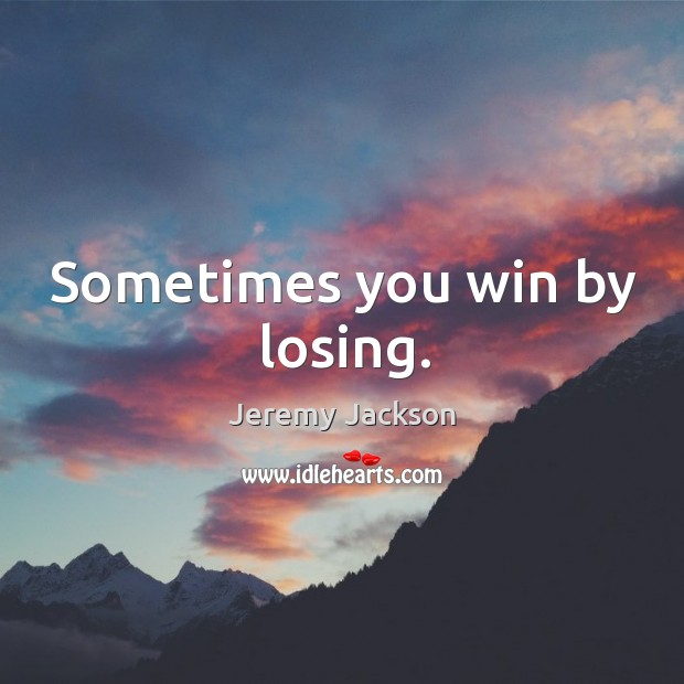 Sometimes you win by losing. Image