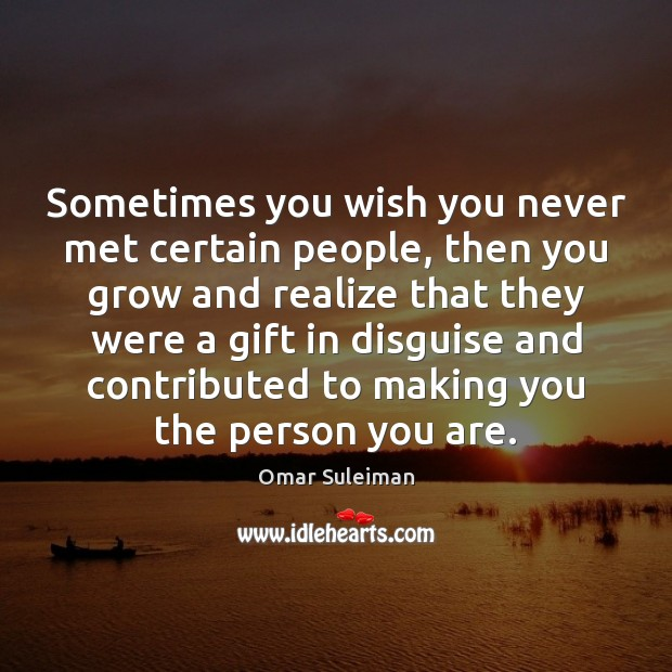 Sometimes you wish you never met certain people, then you grow and Image