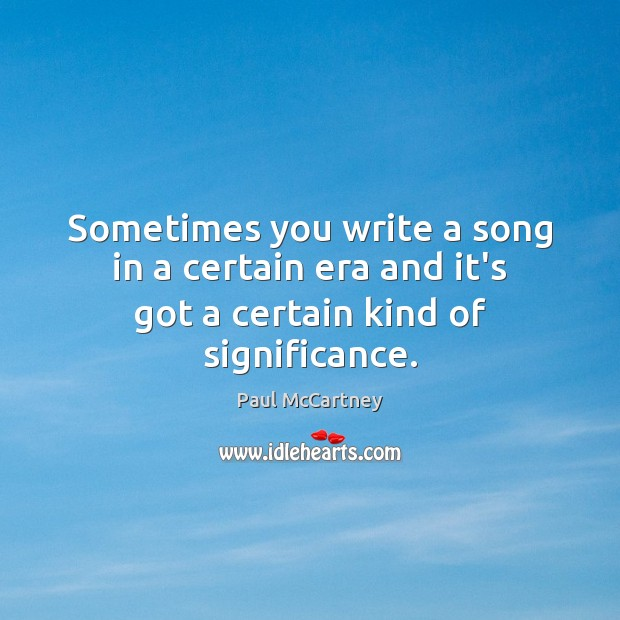 Sometimes you write a song in a certain era and it's got a certain kind of significance. Image